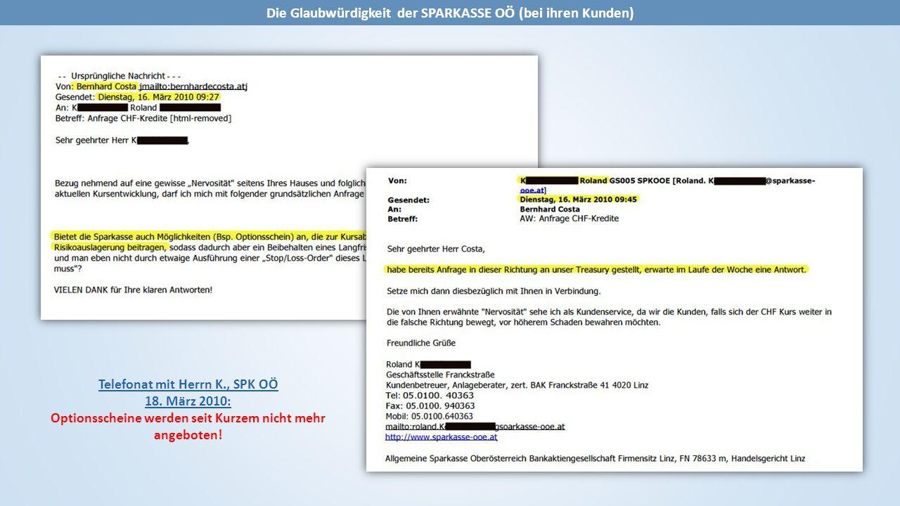 Die Glaubwürdigkeit der SPARKASSE OÖ (bei ihren Kunden) Telefonat mit Herrn K., SPK OÖ 18. März 2010: Optionsscheine werden seit Kurzem nicht mehr ang