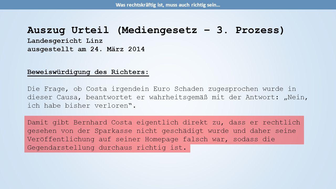 Auszug Urteil (Mediengesetz – 3. Prozess) Landesgericht Linz ausgestellt am 24. März 2014 Beweiswürdigung des Richters: Die Frage, ob Costa irgendein