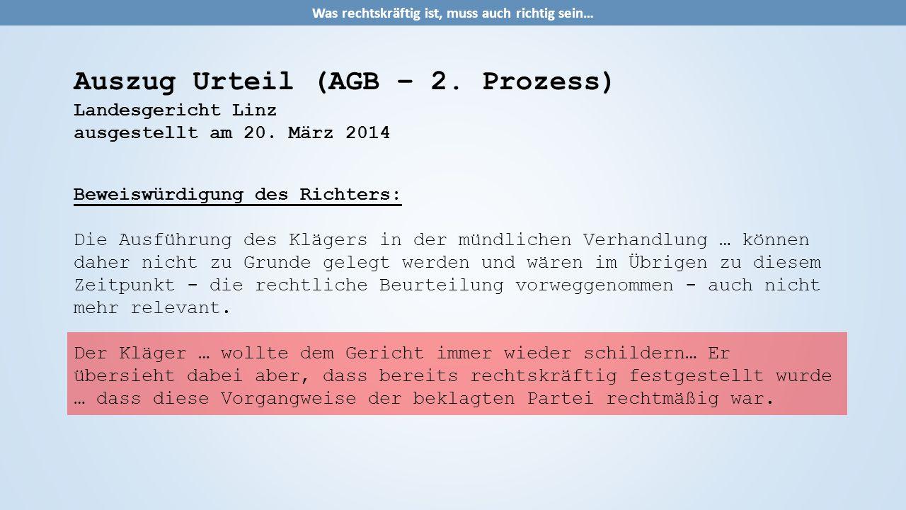 Auszug Urteil (AGB – 2. Prozess) Landesgericht Linz ausgestellt am 20. März 2014 Beweiswürdigung des Richters: Die Ausführung des Klägers in der mündl