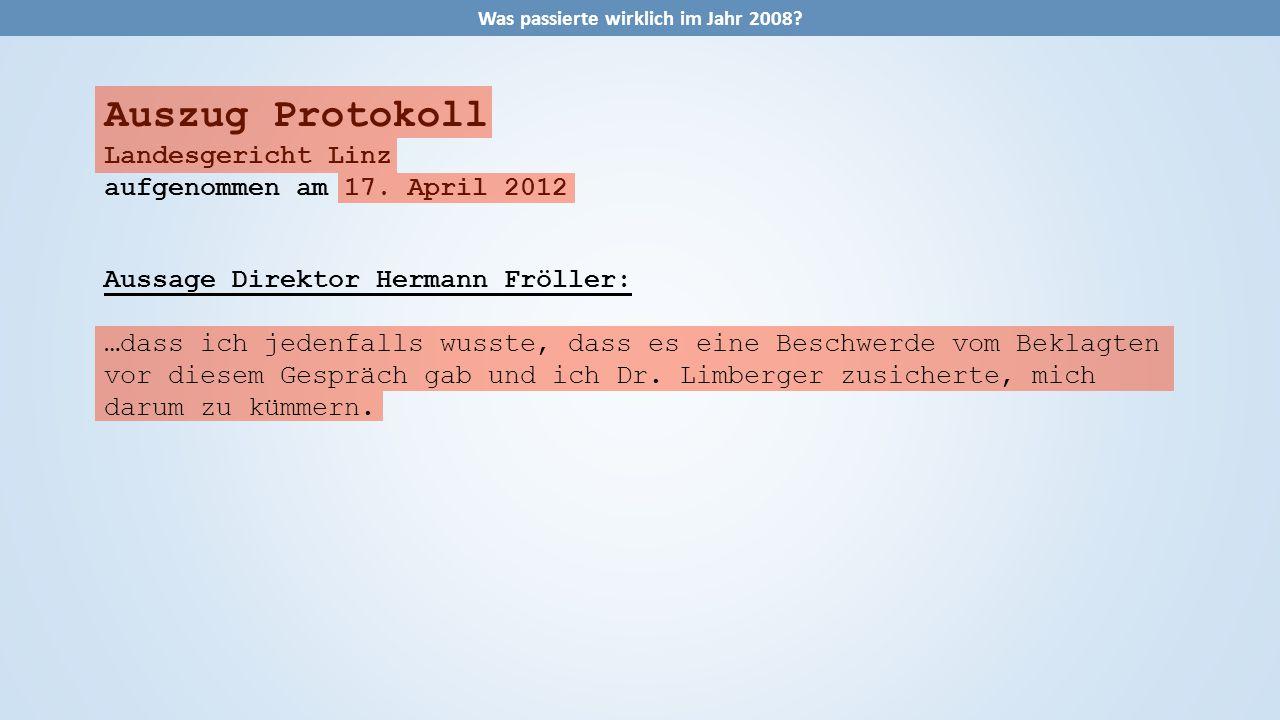 Auszug Protokoll Landesgericht Linz aufgenommen am 17. April 2012 Aussage Direktor Hermann Fröller: …dass ich jedenfalls wusste, dass es eine Beschwer