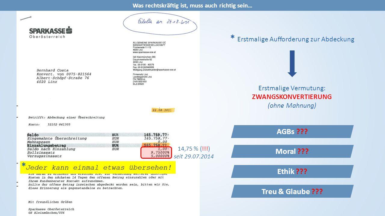 * Erstmalige Aufforderung zur Abdeckung Erstmalige Vermutung: ZWANGSKONVERTIERUNG (ohne Mahnung) 14,75 % (!!!) seit 29.07.2014 * AGBs ??? Moral ??? Et