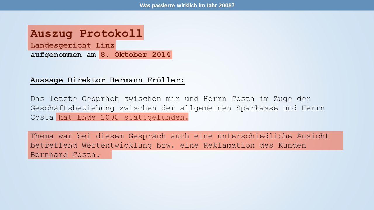 Auszug Protokoll Landesgericht Linz aufgenommen am 8. Oktober 2014 Aussage Direktor Hermann Fröller: Das letzte Gespräch zwischen mir und Herrn Costa