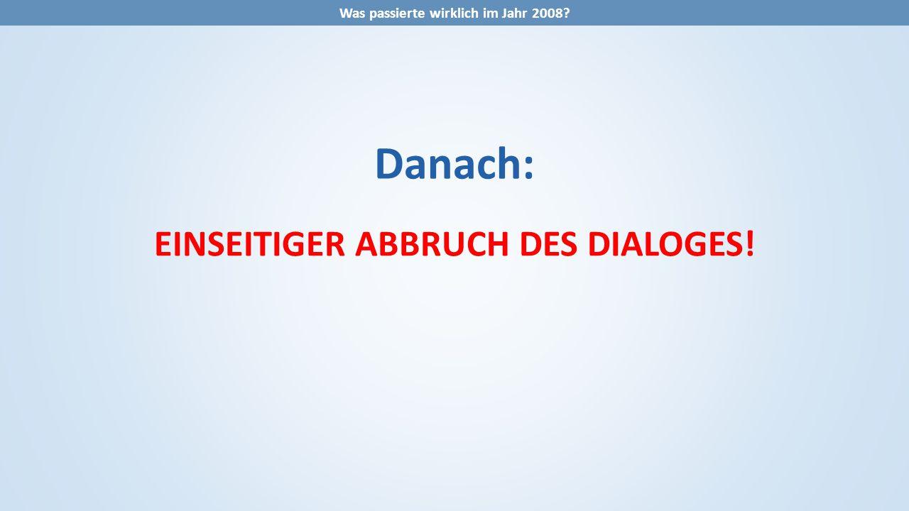 Danach: EINSEITIGER ABBRUCH DES DIALOGES! Was passierte wirklich im Jahr 2008?