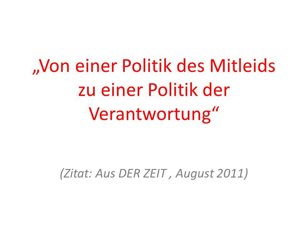 """""""Von einer Politik des Mitleids zu einer Politik der Verantwortung (Zitat: Aus DER ZEIT, August 2011)"""