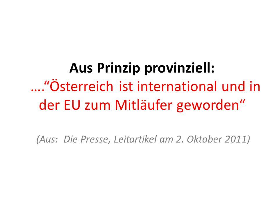 Aus Prinzip provinziell: …. Österreich ist international und in der EU zum Mitläufer geworden (Aus: Die Presse, Leitartikel am 2.