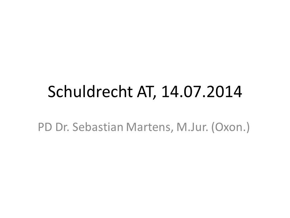 Schuldrecht AT, 14.07.2014 PD Dr. Sebastian Martens, M.Jur. (Oxon.)