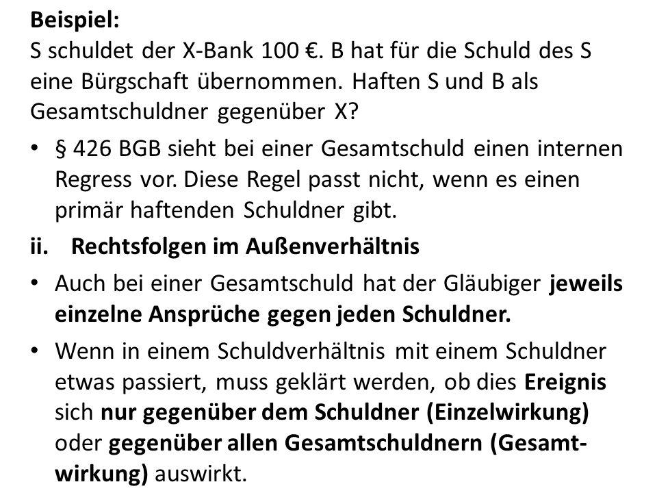 Beispiel: S schuldet der X-Bank 100 €.B hat für die Schuld des S eine Bürgschaft übernommen.