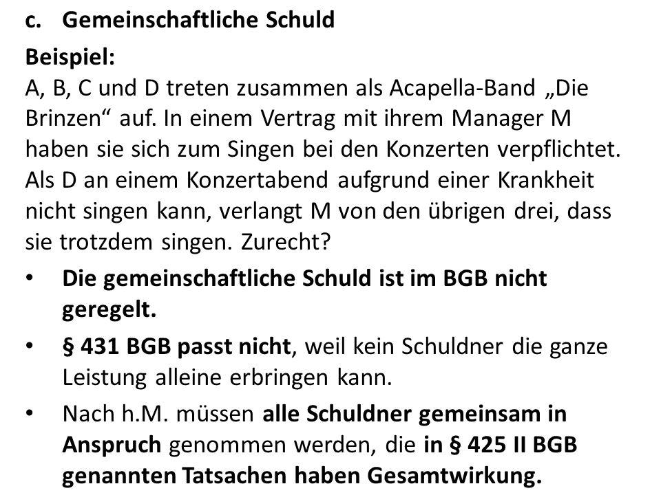 """c.Gemeinschaftliche Schuld Beispiel: A, B, C und D treten zusammen als Acapella-Band """"Die Brinzen auf."""