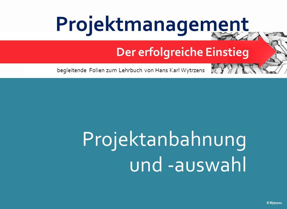 © Wytrzens Projektanbahnung und -auswahl Qualitatives Projektportfolio Dargestellt üblicherweise in 4-Feld-Matrix, bei der Projekte meist nach nur zwei Merkmalen (Dimensionen) eingestuft werden, z.B.:  wirtschaftliche (Projektvolumen) und  strategische Bedeutung eines Projektes (grundsätzliche Ausrichtung).