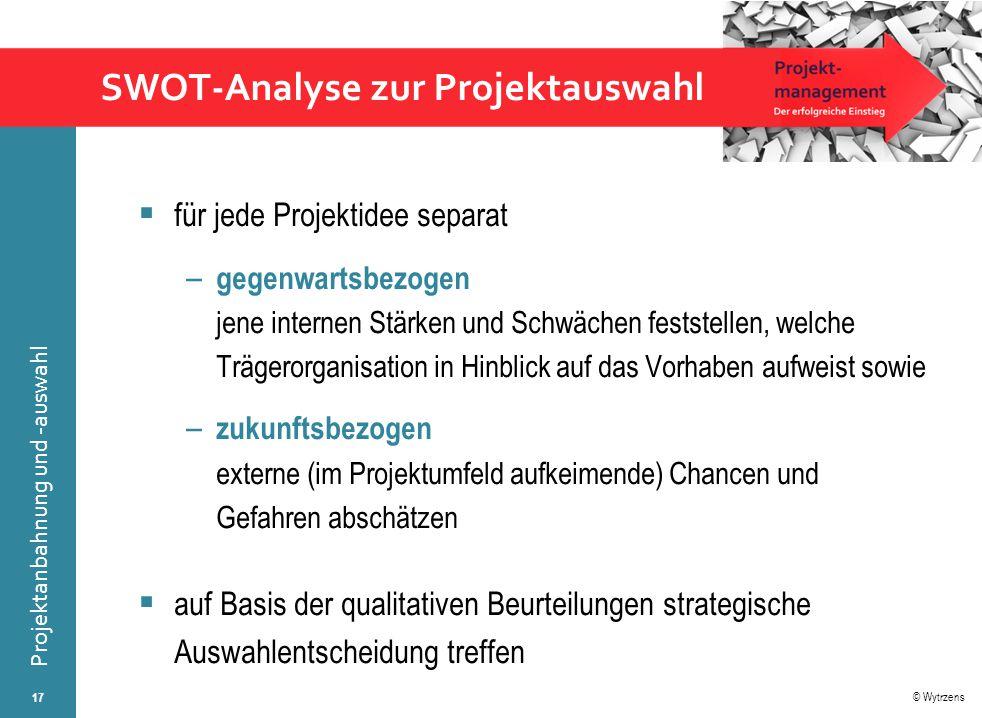 © Wytrzens Projektanbahnung und -auswahl SWOT-Analyse zur Projektauswahl  für jede Projektidee separat – gegenwartsbezogen jene internen Stärken und