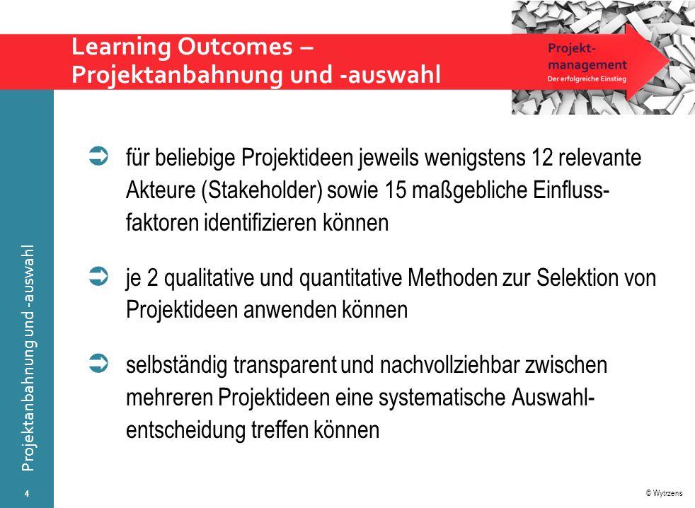 © Wytrzens Projektanbahnung und -auswahl Die Vorprojektphase 5 vage Projektideen greifbare Projektskizzen ------ oooooo ******
