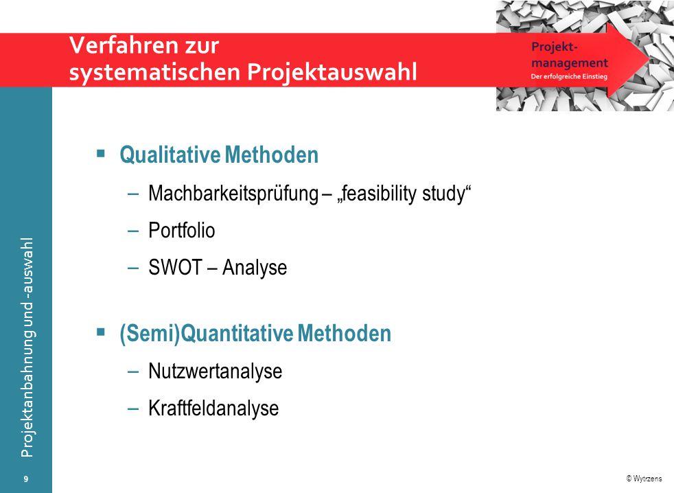 """© Wytrzens Projektanbahnung und -auswahl Verfahren zur systematischen Projektauswahl  Qualitative Methoden – Machbarkeitsprüfung – """"feasibility study"""