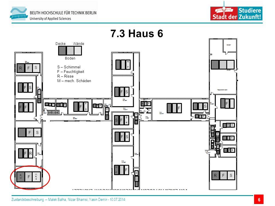 6 7.3 Haus 6 RFS S Decke Boden Wände S – Schimmel F – Feuchtigkeit R – Risse M – mech.