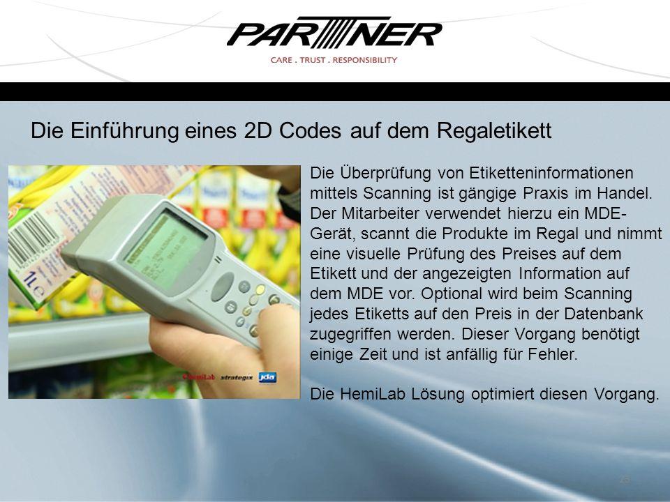 23 Die Einführung eines 2D Codes auf dem Regaletikett Die Überprüfung von Etiketteninformationen mittels Scanning ist gängige Praxis im Handel. Der Mi