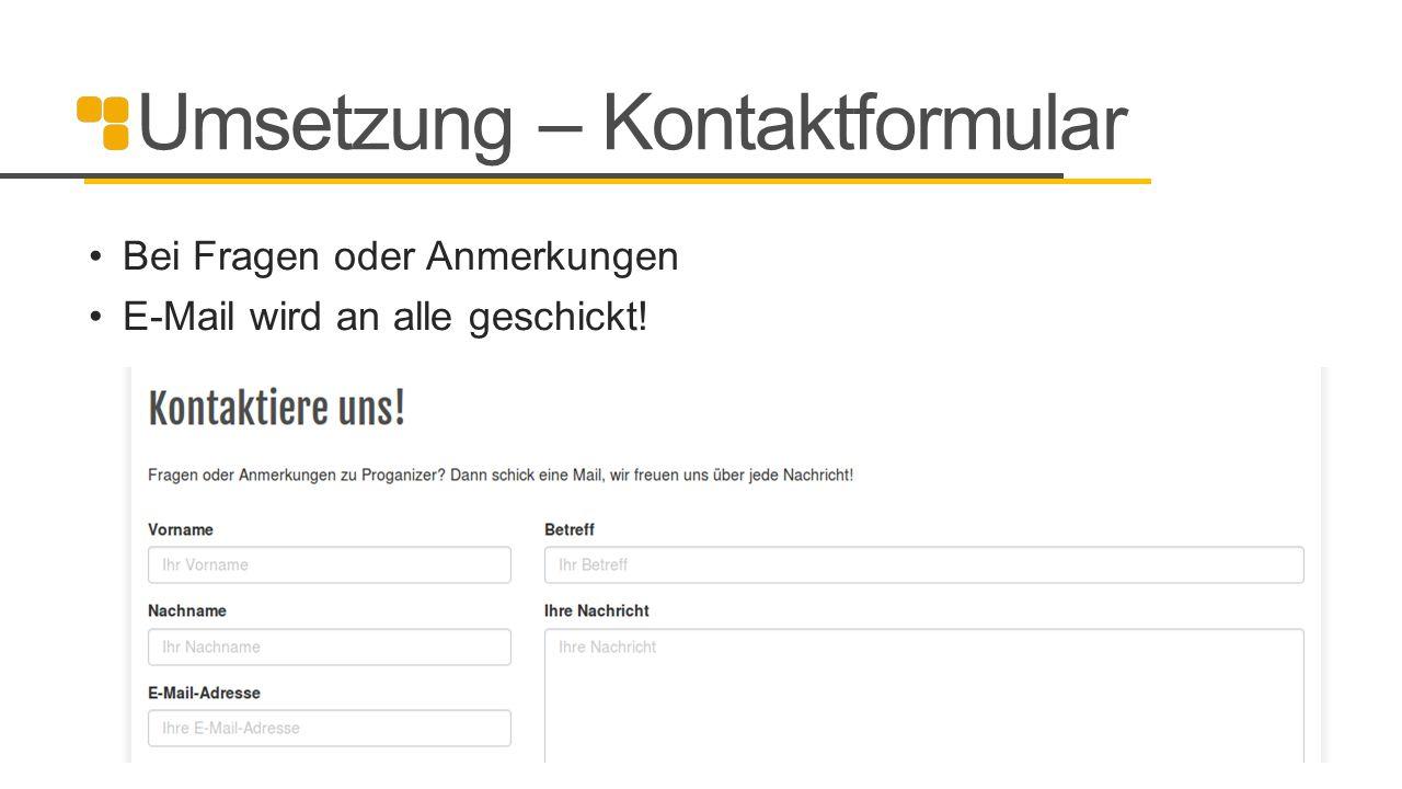 Umsetzung – Kontaktformular Bei Fragen oder Anmerkungen E-Mail wird an alle geschickt!