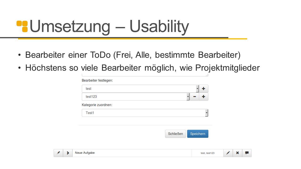 Umsetzung – Usability Bearbeiter einer ToDo (Frei, Alle, bestimmte Bearbeiter) Höchstens so viele Bearbeiter möglich, wie Projektmitglieder