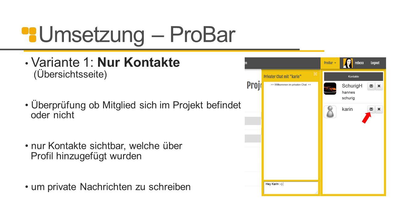 Umsetzung – ProBar Variante 1: Nur Kontakte (Übersichtsseite) Überprüfung ob Mitglied sich im Projekt befindet oder nicht nur Kontakte sichtbar, welch