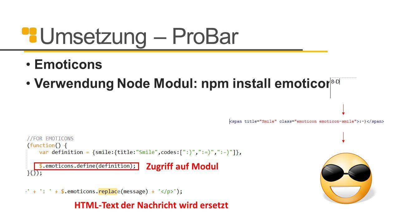Umsetzung – ProBar Emoticons Verwendung Node Modul: npm install emoticons Zugriff auf Modul HTML-Text der Nachricht wird ersetzt