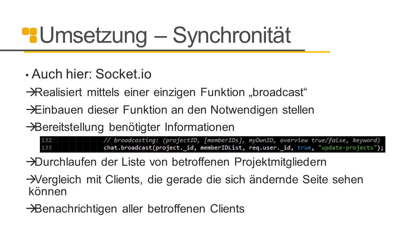 """Umsetzung – Synchronität Auch hier: Socket.io  Realisiert mittels einer einzigen Funktion """"broadcast""""  Einbauen dieser Funktion an den Notwendigen s"""