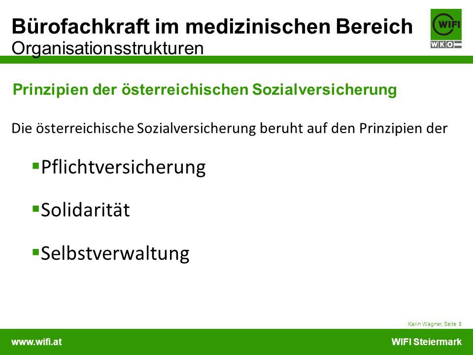 www.wifi.atWIFI Steiermark Bürofachkraft im medizinischen Bereich Organisationsstrukturen Prinzipien der österreichischen Sozialversicherung Karin Wag