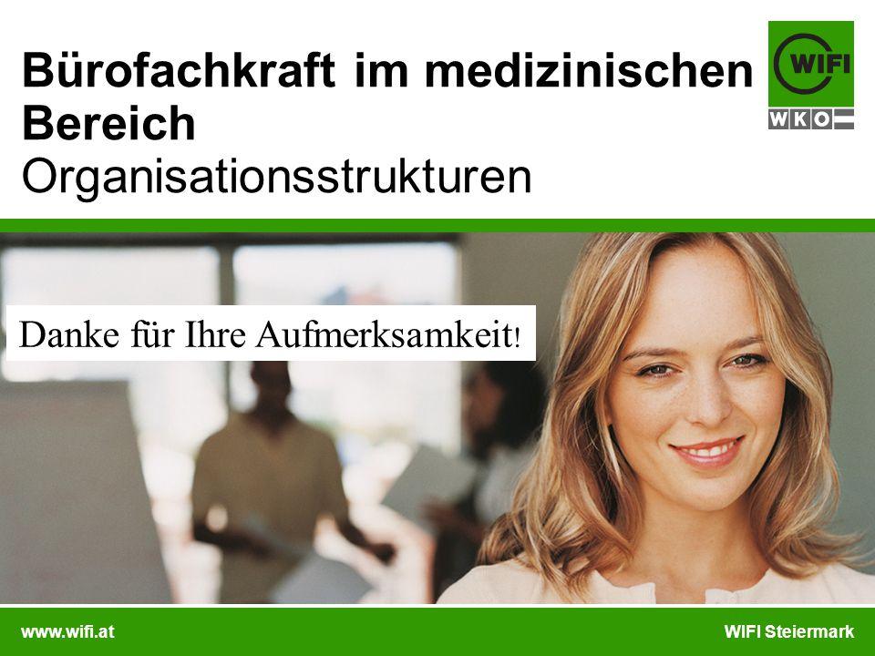 www.wifi.atWIFI Steiermark Bürofachkraft im medizinischen Bereich Organisationsstrukturen Danke für Ihre Aufmerksamkeit !