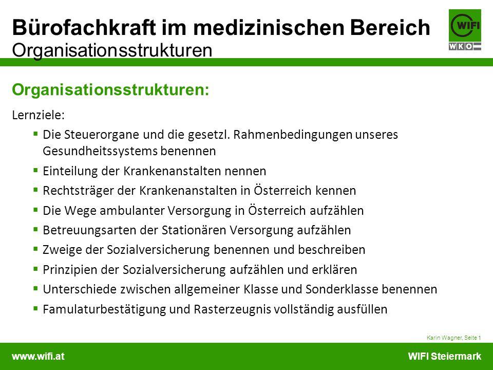 www.wifi.atWIFI Steiermark Bürofachkraft im medizinischen Bereich Organisationsstrukturen Organisationsstrukturen: Lernziele:  Die Steuerorgane und d