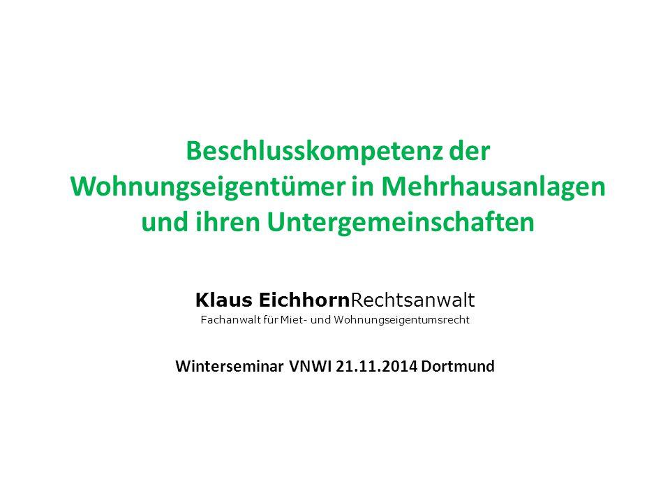 Beschlusskompetenz der Wohnungseigentümer in Mehrhausanlagen und ihren Untergemeinschaften Klaus EichhornRechtsanwalt Fachanwalt für Miet- und Wohnung