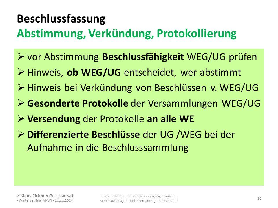 Beschlussfassung Abstimmung, Verkündung, Protokollierung  vor Abstimmung Beschlussfähigkeit WEG/UG prüfen  Hinweis, ob WEG/UG entscheidet, wer absti
