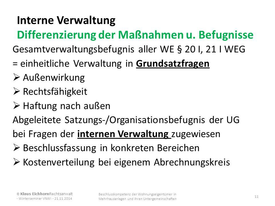 Interne Verwaltung Differenzierung der Maßnahmen u. Befugnisse Gesamtverwaltungsbefugnis aller WE § 20 I, 21 I WEG = einheitliche Verwaltung in Grunds