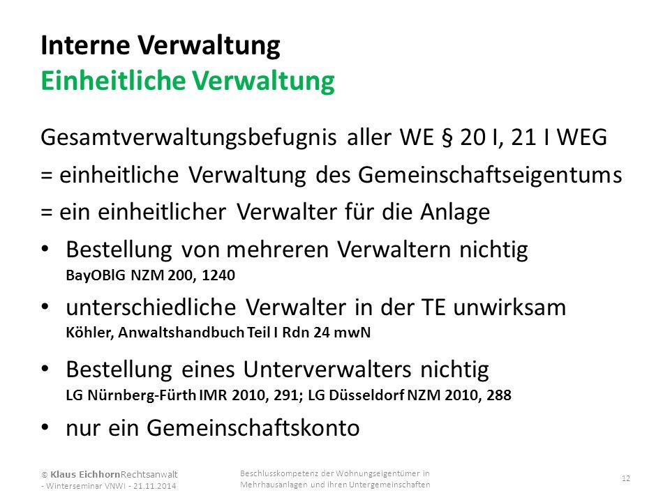 Interne Verwaltung Einheitliche Verwaltung Gesamtverwaltungsbefugnis aller WE § 20 I, 21 I WEG = einheitliche Verwaltung des Gemeinschaftseigentums =