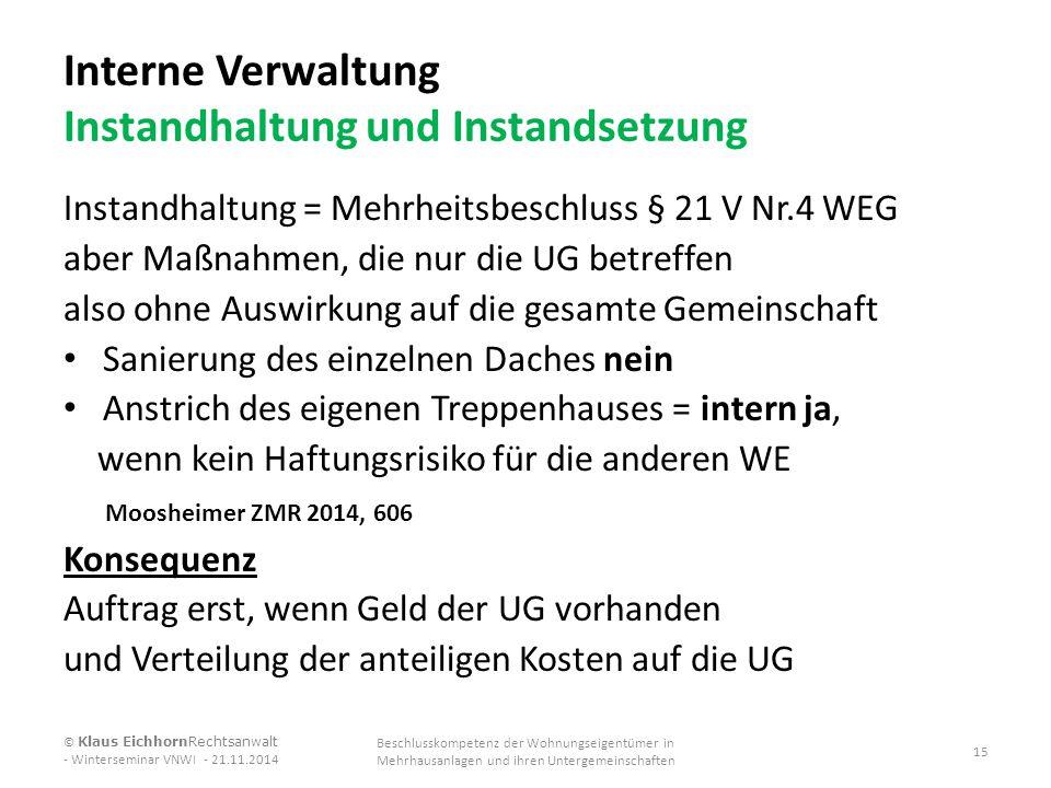 Interne Verwaltung Instandhaltung und Instandsetzung Instandhaltung = Mehrheitsbeschluss § 21 V Nr.4 WEG aber Maßnahmen, die nur die UG betreffen also