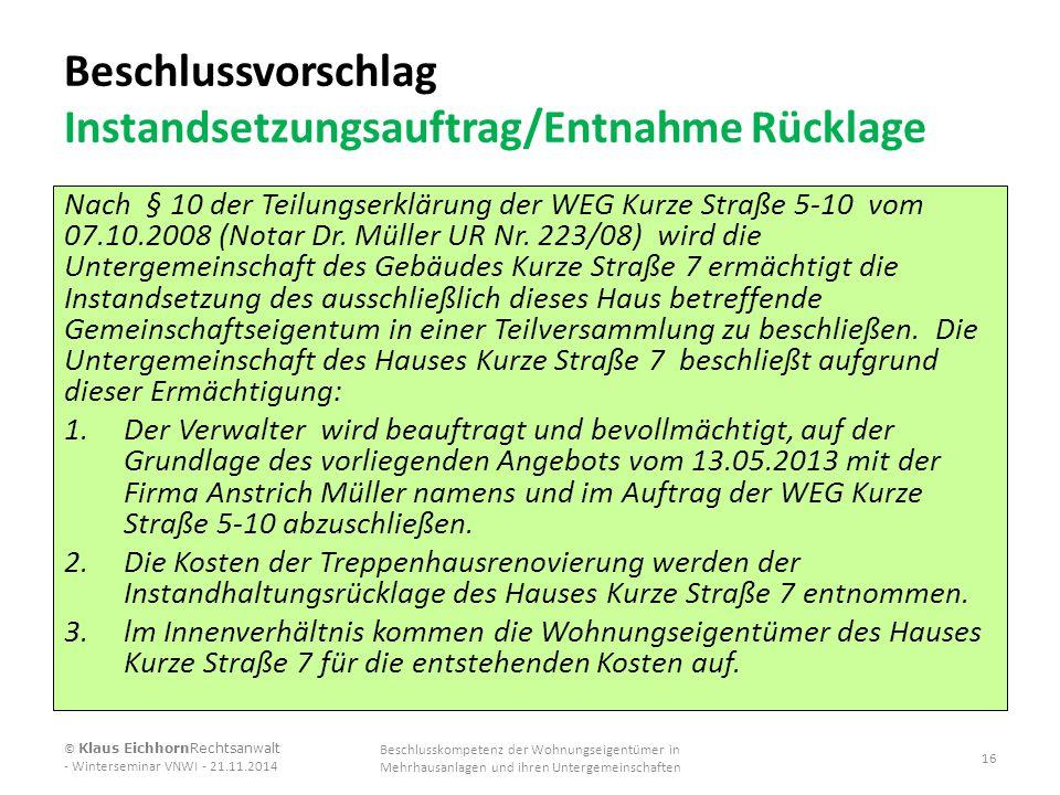 Beschlussvorschlag Instandsetzungsauftrag/Entnahme Rücklage Nach § 10 der Teilungserklärung der WEG Kurze Straße 5-10 vom 07.10.2008 (Notar Dr. Müller