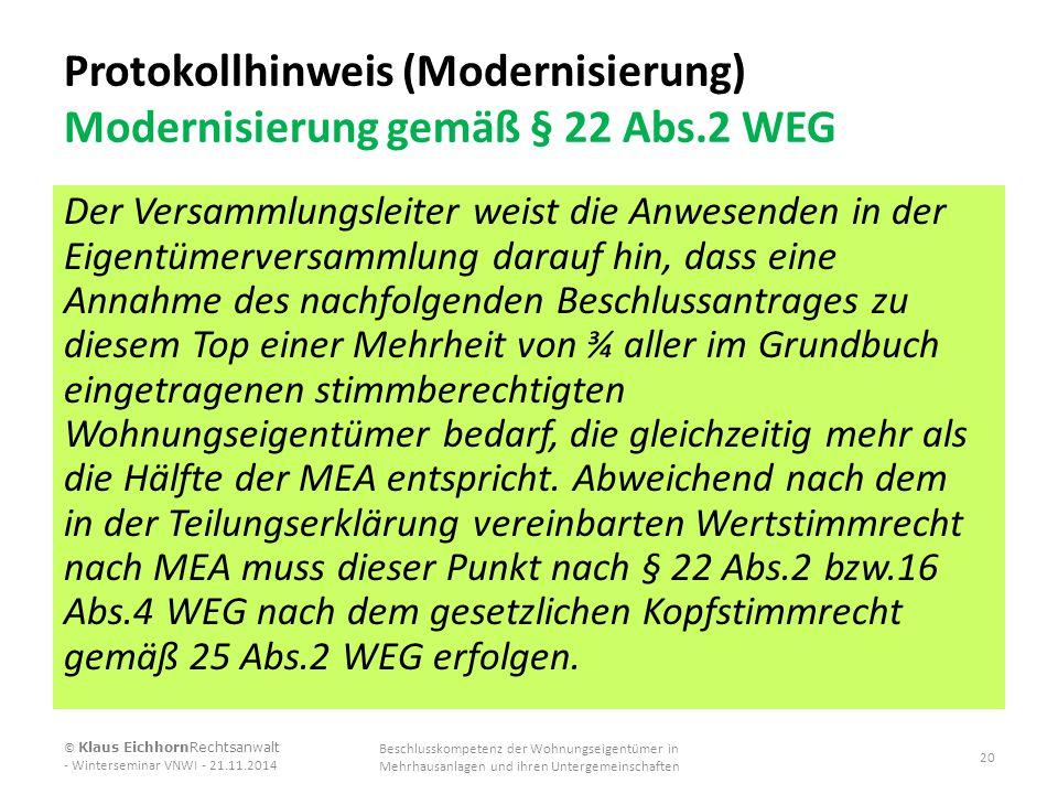 Protokollhinweis (Modernisierung) Modernisierung gemäß § 22 Abs.2 WEG Der Versammlungsleiter weist die Anwesenden in der Eigentümerversammlung darauf