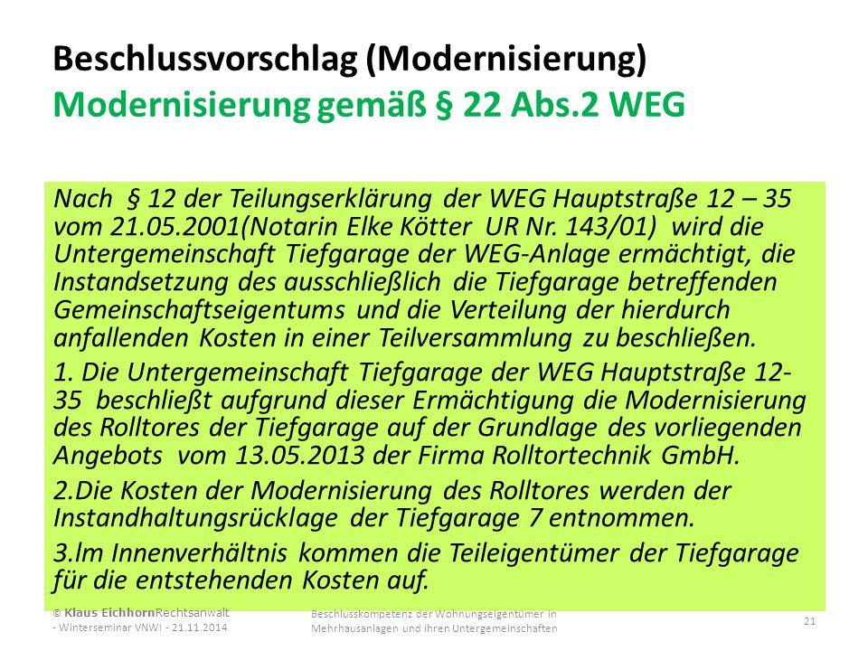 Beschlussvorschlag (Modernisierung) Modernisierung gemäß § 22 Abs.2 WEG Nach § 12 der Teilungserklärung der WEG Hauptstraße 12 – 35 vom 21.05.2001(Not