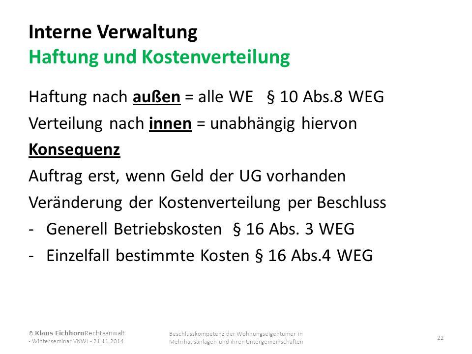 Interne Verwaltung Haftung und Kostenverteilung Haftung nach außen = alle WE § 10 Abs.8 WEG Verteilung nach innen = unabhängig hiervon Konsequenz Auft