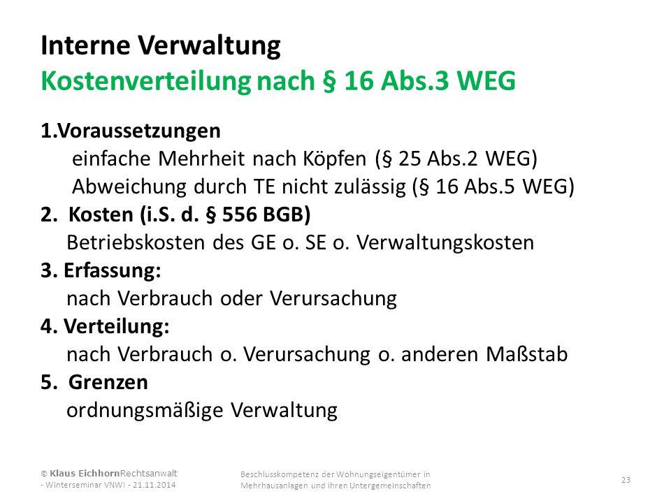 Interne Verwaltung Kostenverteilung nach § 16 Abs.3 WEG 1.Voraussetzungen einfache Mehrheit nach Köpfen (§ 25 Abs.2 WEG) Abweichung durch TE nicht zul