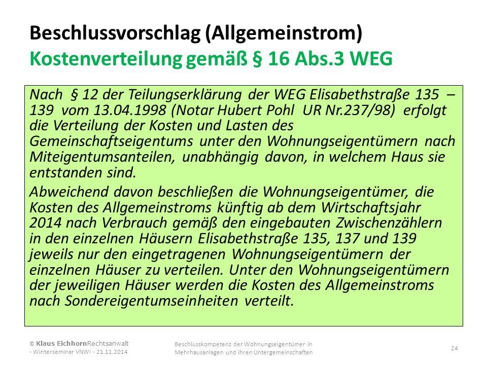 Beschlussvorschlag (Allgemeinstrom) Kostenverteilung gemäß § 16 Abs.3 WEG Nach § 12 der Teilungserklärung der WEG Elisabethstraße 135 – 139 vom 13.04.