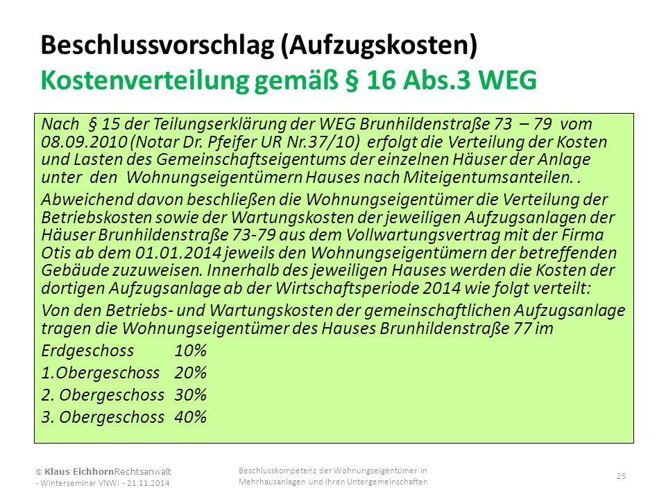 Beschlussvorschlag (Aufzugskosten) Kostenverteilung gemäß § 16 Abs.3 WEG Nach § 15 der Teilungserklärung der WEG Brunhildenstraße 73 – 79 vom 08.09.20