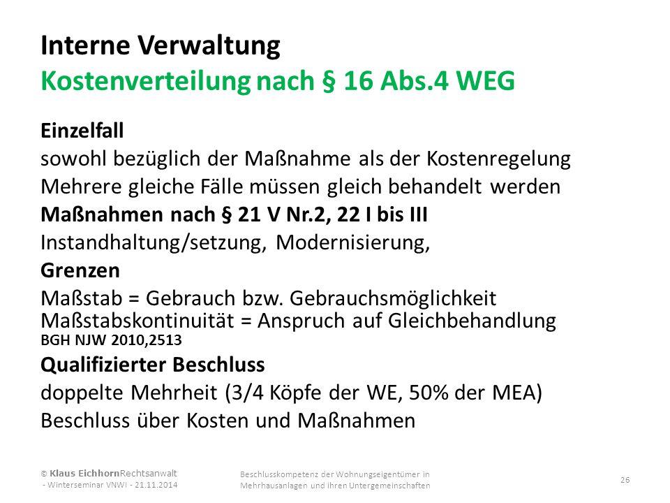 Interne Verwaltung Kostenverteilung nach § 16 Abs.4 WEG Einzelfall sowohl bezüglich der Maßnahme als der Kostenregelung Mehrere gleiche Fälle müssen g