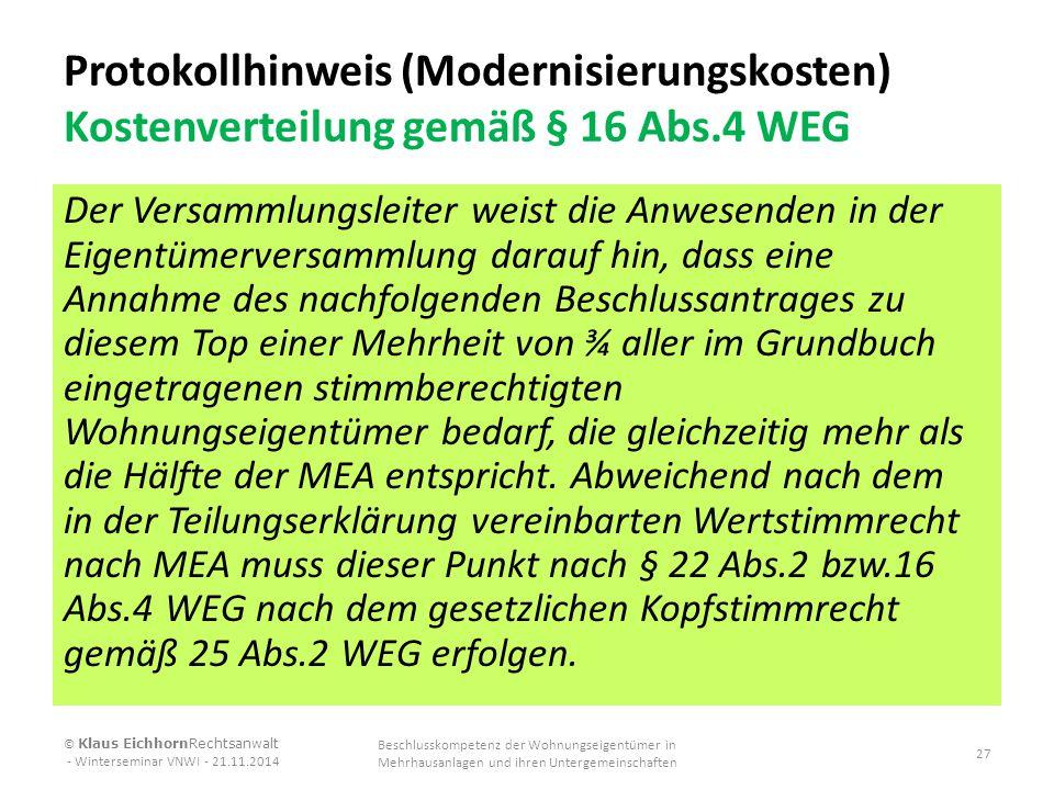 Protokollhinweis (Modernisierungskosten) Kostenverteilung gemäß § 16 Abs.4 WEG Der Versammlungsleiter weist die Anwesenden in der Eigentümerversammlun