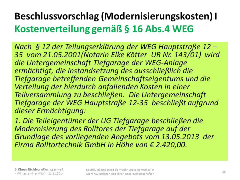 Beschlussvorschlag (Modernisierungskosten) I Kostenverteilung gemäß § 16 Abs.4 WEG Nach § 12 der Teilungserklärung der WEG Hauptstraße 12 – 35 vom 21.