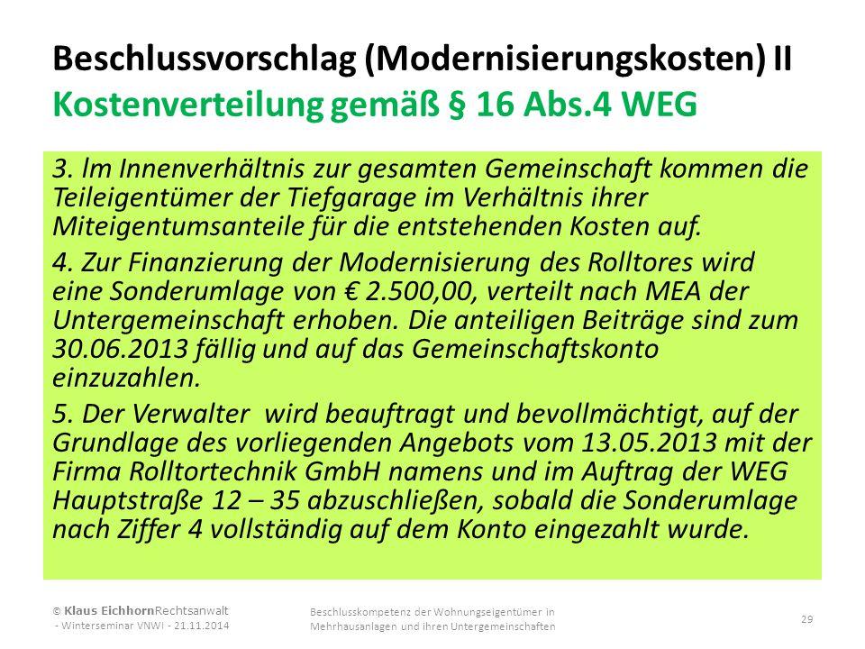 Beschlussvorschlag (Modernisierungskosten) II Kostenverteilung gemäß § 16 Abs.4 WEG 3. lm Innenverhältnis zur gesamten Gemeinschaft kommen die Teileig