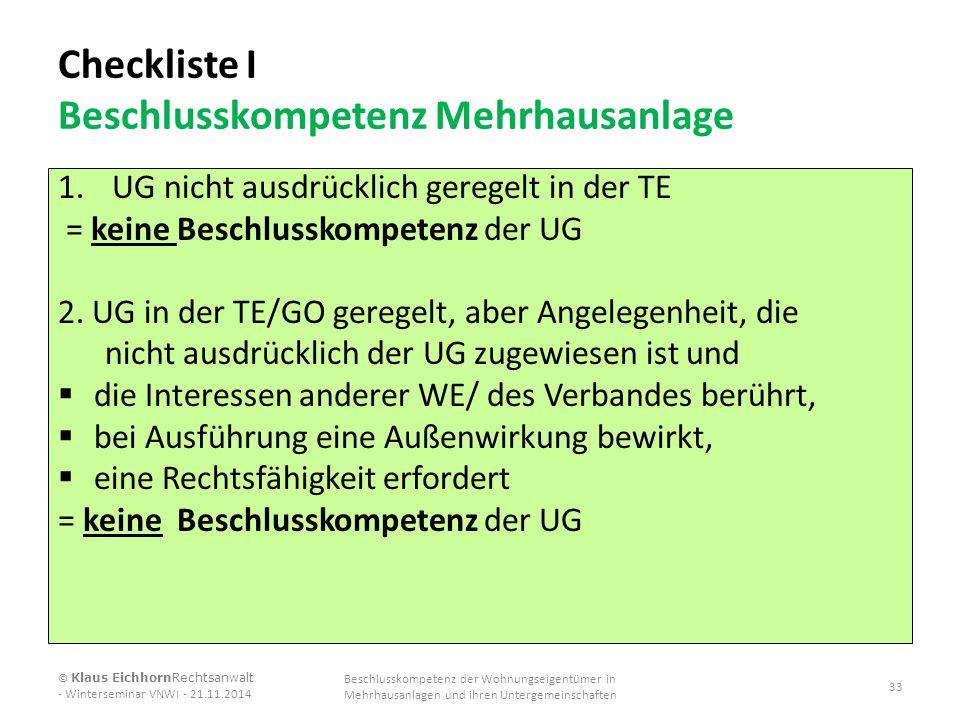 Checkliste I Beschlusskompetenz Mehrhausanlage 1.UG nicht ausdrücklich geregelt in der TE = keine Beschlusskompetenz der UG 2. UG in der TE/GO geregel