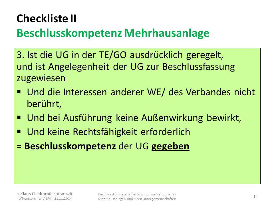 Checkliste II Beschlusskompetenz Mehrhausanlage 3. Ist die UG in der TE/GO ausdrücklich geregelt, und ist Angelegenheit der UG zur Beschlussfassung zu