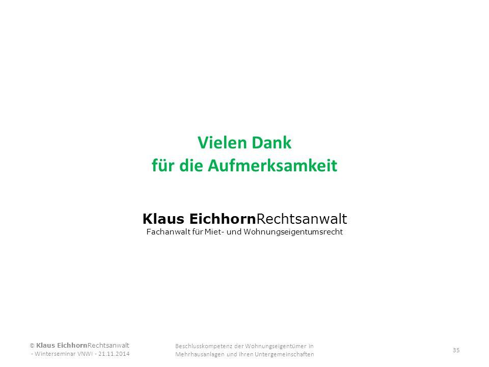 Vielen Dank für die Aufmerksamkeit Klaus EichhornRechtsanwalt Fachanwalt für Miet- und Wohnungseigentumsrecht © Klaus EichhornRechtsanwalt - Wintersem