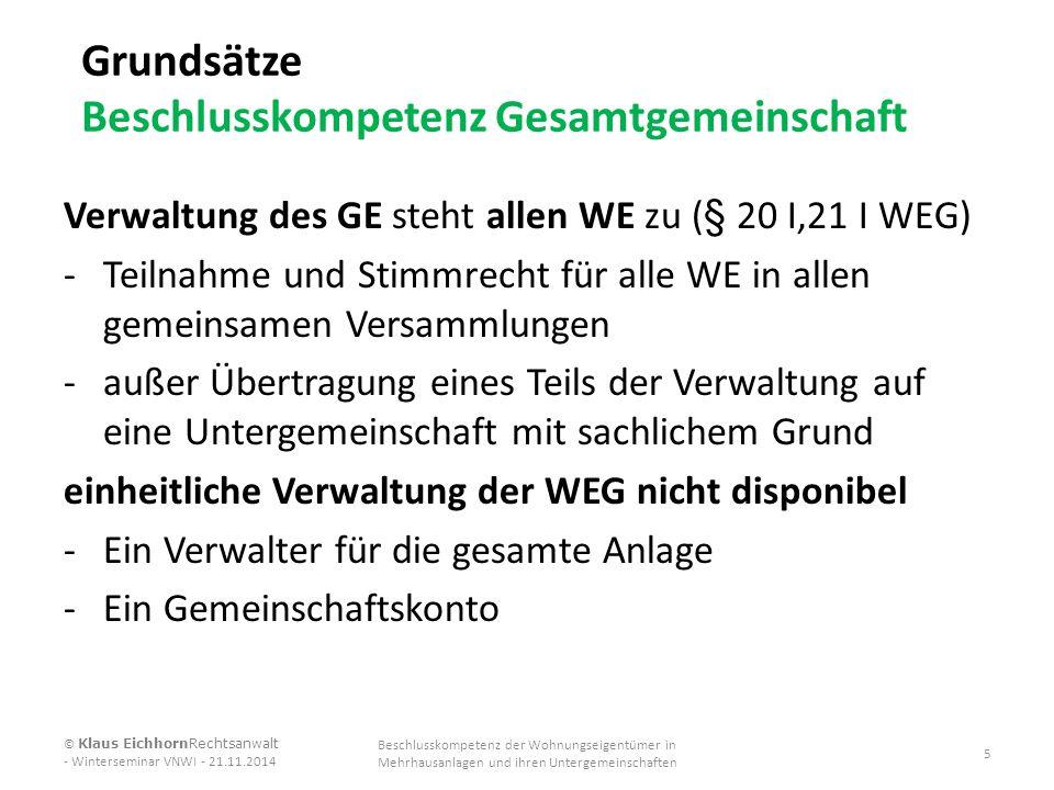 Grundsätze Beschlusskompetenz Gesamtgemeinschaft Verwaltung des GE steht allen WE zu (§ 20 I,21 I WEG) -Teilnahme und Stimmrecht für alle WE in allen