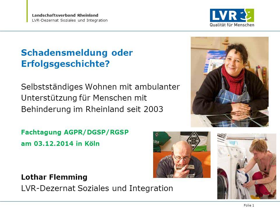 Landschaftsverband Rheinland LVR-Dezernat Soziales und Integration Schadensmeldung oder Erfolgsgeschichte? Selbstständiges Wohnen mit ambulanter Unter