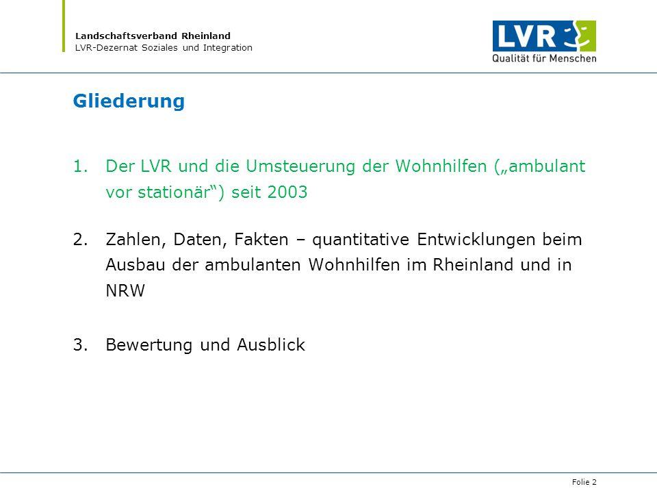 """Landschaftsverband Rheinland LVR-Dezernat Soziales und Integration Gliederung 1.Der LVR und die Umsteuerung der Wohnhilfen (""""ambulant vor stationär"""")"""