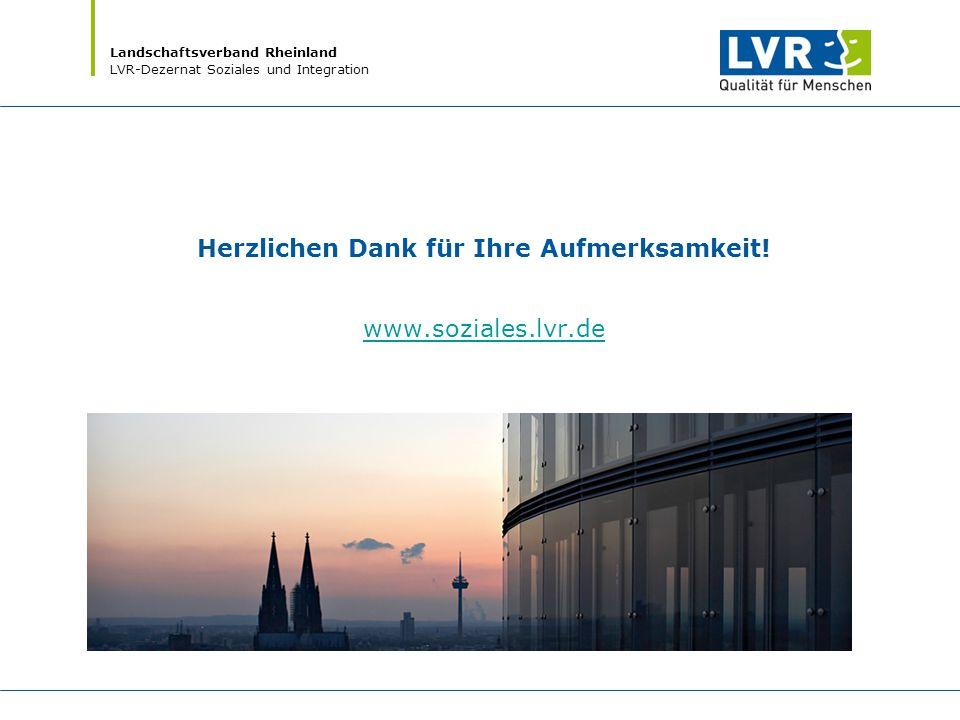 Landschaftsverband Rheinland LVR-Dezernat Soziales und Integration Herzlichen Dank für Ihre Aufmerksamkeit! www.soziales.lvr.de www.soziales.lvr.de