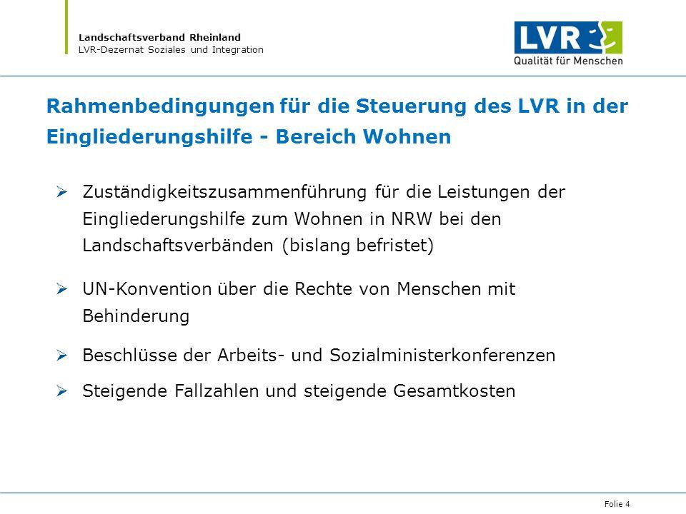 Landschaftsverband Rheinland LVR-Dezernat Soziales und Integration Folie 4 Rahmenbedingungen für die Steuerung des LVR in der Eingliederungshilfe - Be